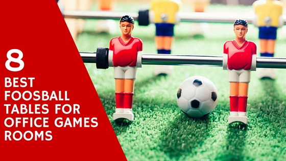 Best Foosball Tables For Office Games Rooms
