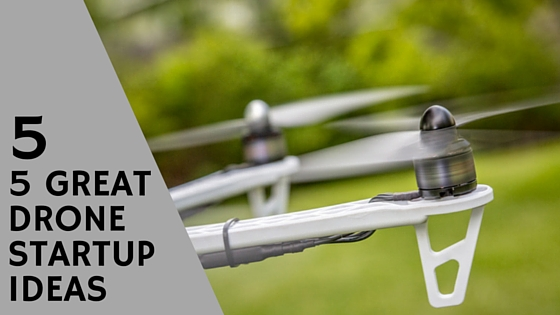 Drone Startup Business Ideas – Make Money Flying