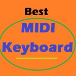 Best Midi Keyboard: 2017s Top 7 Reviewed