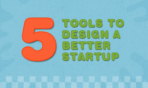 5 startup tools to design better